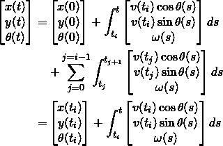 \begin{align*} \begin{bmatrix} x(t)\\y(t)\\ \theta(t) \end{bmatrix} =& \begin{bmatrix} x(0)\\y(0)\\ \theta(0) \end{bmatrix} + \int_{t_i}^{t} \begin{bmatrix} v(t_i) \cos\theta(s)\\ v(t_i) \sin\theta(s)\\ \omega(s) \end{bmatrix} ds\\ &+ \sum_{j=0}^{j=i-1} \int_{t_j}^{t_{j+1}} \begin{bmatrix} v(t_j) \cos\theta(s)\\ v(t_j) \sin\theta(s)\\ \omega(s) \end{bmatrix} ds\\ =& \begin{bmatrix} x(t_i)\\y(t_i)\\ \theta(t_i) \end{bmatrix} + \int_{t_i}^{t} \begin{bmatrix} v(t_i) \cos\theta(s)\\ v(t_i) \sin\theta(s)\\ \omega(s) \end{bmatrix} ds \end{align*}