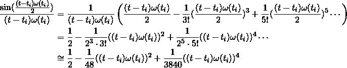 \begin{align*} \frac{\sin(\frac{(t-t_i)\omega(t_i)}{2})}{(t-t_i)\omega(t_i)} &=\frac{1}{(t-t_i)\omega(t_i)}\left( \frac{(t-t_i)\omega(t_i)}{2}-\frac{1}{3!}(\frac{(t-t_i)\omega(t_i)}{2})^3+\frac{1}{5!}(\frac{(t-t_i)\omega(t_i)}{2})^5\cdots\right)\\ &=\frac{1}{2}-\frac{1}{2^3\cdot 3!}((t-t_i)\omega(t_i))^2+\frac{1}{2^5\cdot5!}((t-t_i)\omega(t_i))^4\cdots \\ &\cong \frac{1}{2}-\frac{1}{48}((t-t_i)\omega(t_i))^2+\frac{1}{3840}((t-t_i)\omega(t_i))^4  \end{align*}
